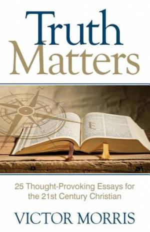 Truth Matters: 25 Thought-Provoking Essays for 21st Century Christians
