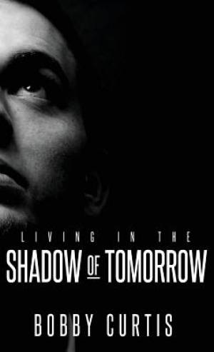 Living in the Shadow of Tomorrow