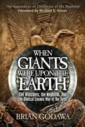 When Giants Were Upon the Earth :  The Watchers, the Nephilim, and the Biblical Cosmic War of the Seed