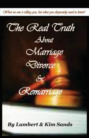 The Real Truth about Marriage, Divorce & Remarriage