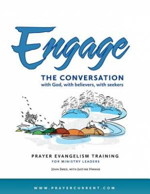 Engage the Conversation with God, with believers, with seekers: Prayer Evangelism Training for Ministry Leaders
