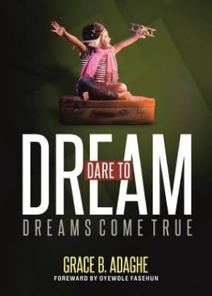 Dare to Dream: Dreams Come True