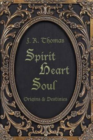 Spirit Heart Soul - Origins & Destinies