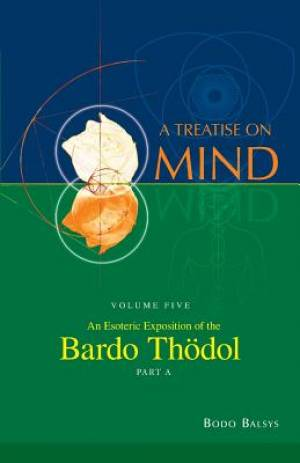 An Esoteric Exposition of the Bardo Thodol (Vol. 5a of a Treatise on Mind)