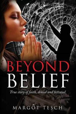 Beyond Belief: True story of faith, denial and betrayal