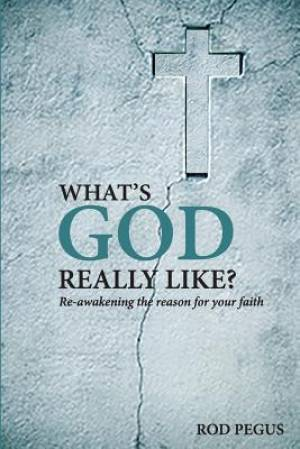 What's God Really Like?: Re-awakening the Reason for your Faith