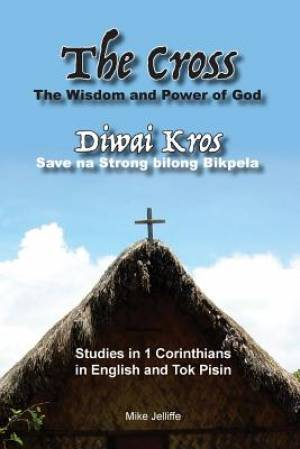 The Cross - The Wisdom and Power of God: Diwai Kros - Save na Strong belong Bikpela