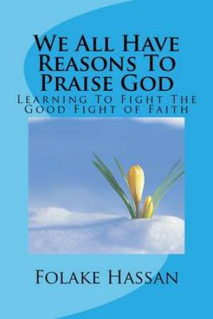 We All Have Reasons to Praise God