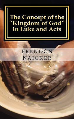 "The Concept of the ""Kingdom of God"" in Luke and Acts"