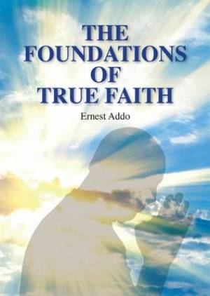 The Foundations of True Faith