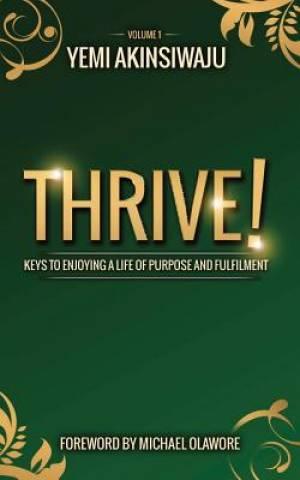 Thrive: Keys to Enjoying A Life of Purpose and Fulfilment