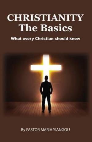 Christianity - The Basics : What Every Christian should Know