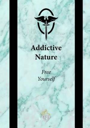 Addictive Nature: Free Yourself