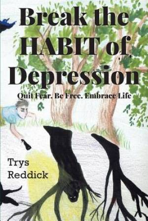 Break The Habit of Depression: Quit Fear. Be Free. Embrace Life.