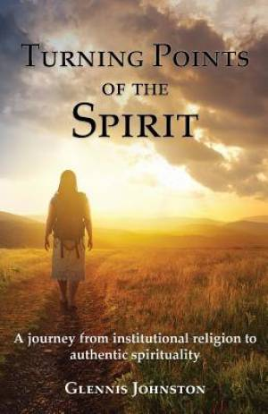 Turning Points of the Spirit: A journey from institutional religion to authentic spirituality