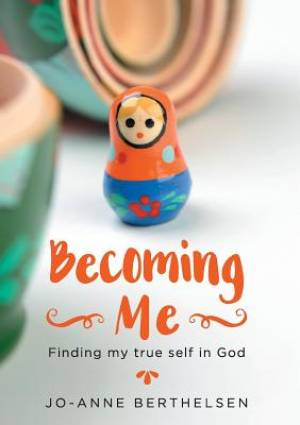 Becoming Me: Finding my true self in God