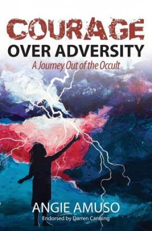 Courage Over Adversity: A Journey Out of the Occult