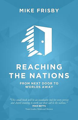 Reaching the Nations: How to: identify, prepare and support  local church members to become cross-cultural servants