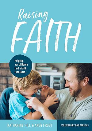 Raising Faith: Helping Our Children Find a Faith That Lasts
