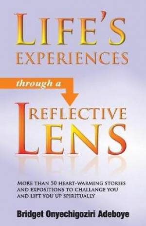 LIFE'S EXPERIENCES THROUGH A REFLECTIVE LENS: More than 50 heart-warming stories and expositions to challenge you and lift you up spiritually (Black &