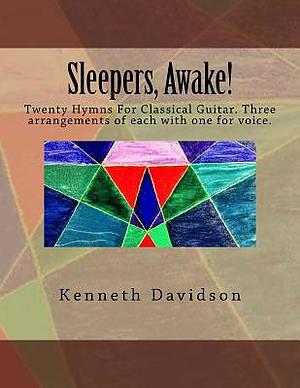 Sleepers, Awake!: Twenty Hymns for Classical Guitar