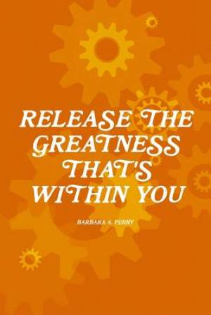 Release the Greatness That's Within You