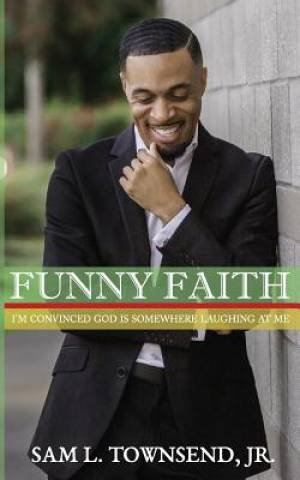 FUNNY FAITH: I'm Convinced God is Somewhere Laughing at Me