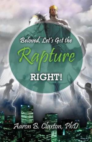 Beloved, Let's Get the Rapture Right!