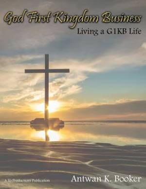 God First Kingdom Business: Living a G1KB Life