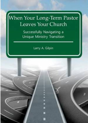 When Your Long-Term Pastor Leaves Your Church: Successfully Navigating  a  Unique Ministry Transition