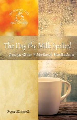 The Day the Milk Spilled: . . .And 30 Other Bible-Based Meditations
