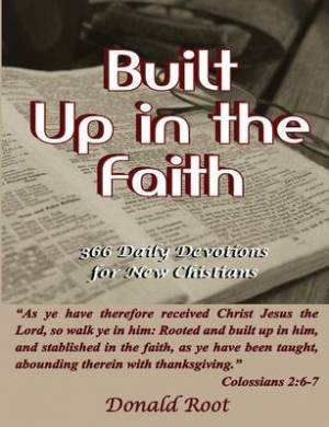 Built Up in the Faith: 366 Daily Devotions for New Christians