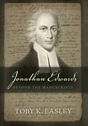 Jonathan Edwards: Beyond The Manuscripts