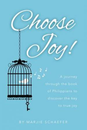 Choose Joy: A Journey Through the Book of Philippians to Discover the Key to True Joy