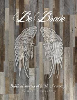 Be Brave: Stories of Faith and Courage