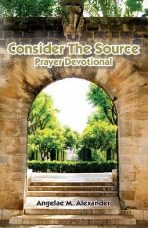 Consider The Source Prayer Devotional