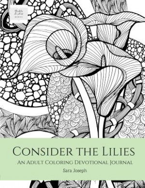Consider the Lilies: An Adult Coloring Devotional Journal