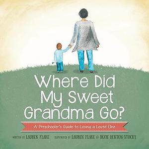 Where Did My Sweet Grandma Go?: A Preschooler's Guide to Losing a Loved One