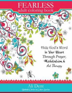 Fearless Adult Coloring Book: Hide God's Word in Your Heart Through Prayer, Mediation and Art Therapy