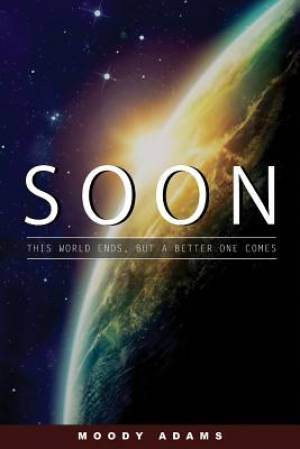 Soon: This World Is Ending, but a Better One Is Coming