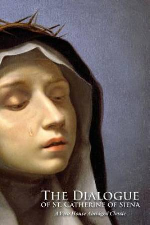 The Dialogue of St. Catherine of Siena (A Vero House Abridged Classic)