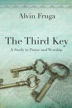 The Third Key: A Study in Praise and Worship