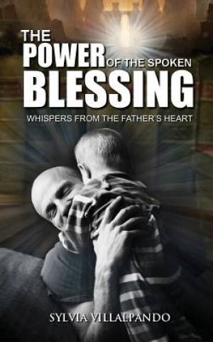 The Power of the Spoken Blessing: Whispers from the Father's Heart