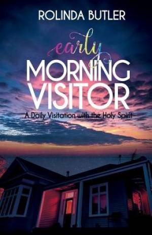 Early Morning Visitor: A Daily Visitation with the Holy Spirit