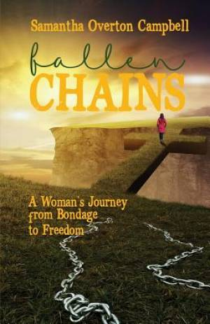 Fallen Chains: A Woman's Journey from Bondage to Freedom