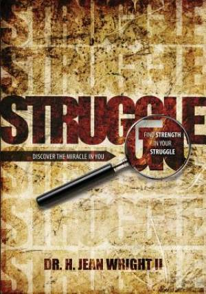 Find Strength in Your Struggle: Discover The Miracle in You