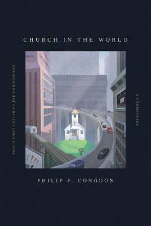 Church In The World: Paul's First Letter to the Corinthians: A Commentary
