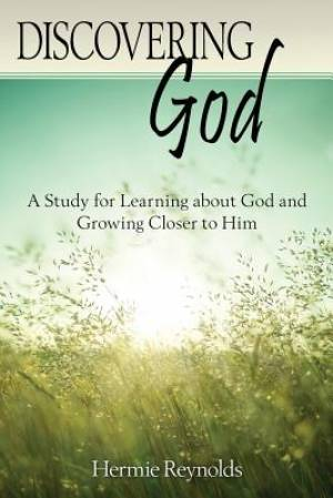 Discovering God: A Study for Learning about God and Growing Closer to Him
