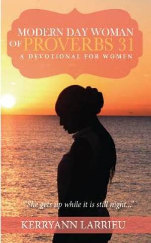 Modern Day Woman Of Proverbs 31:  A Devotional for Women