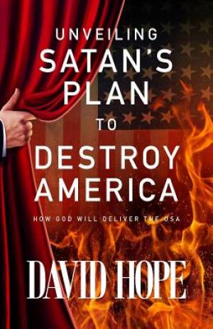 Unveiling Satan's Plan to Destroy America: How God Will Deliver the USA